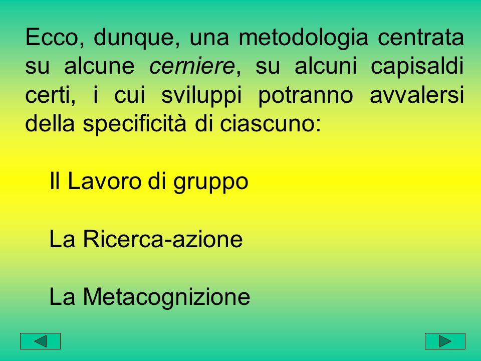 Metodologia La Metodologia è un mediatore tra la Conoscenza e lalunno e si caratterizza per essere, tra i tanti elementi didattici, un elemento plastico.
