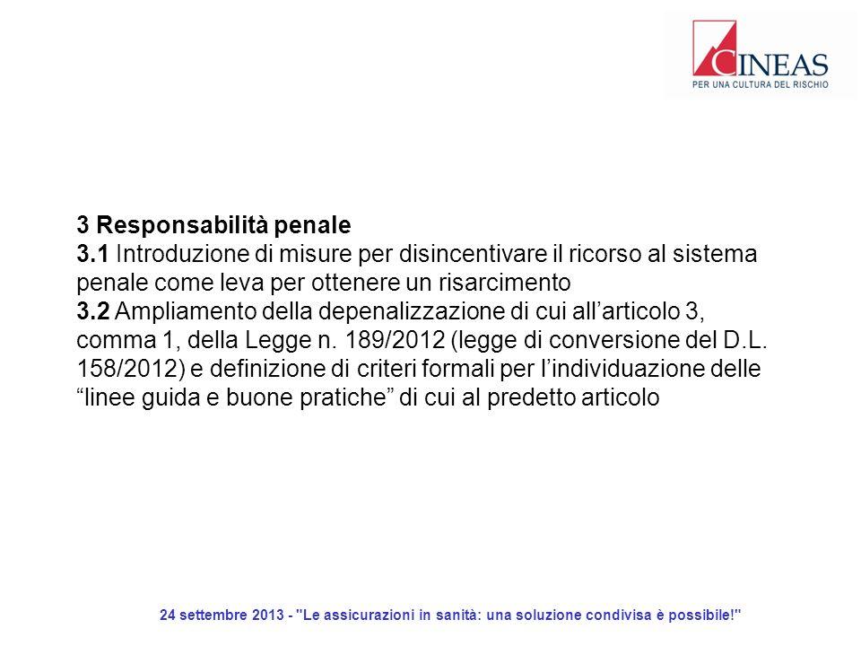 24 settembre 2013 - Le assicurazioni in sanità: una soluzione condivisa è possibile! 3 Responsabilità penale 3.1 Introduzione di misure per disincentivare il ricorso al sistema penale come leva per ottenere un risarcimento 3.2 Ampliamento della depenalizzazione di cui allarticolo 3, comma 1, della Legge n.