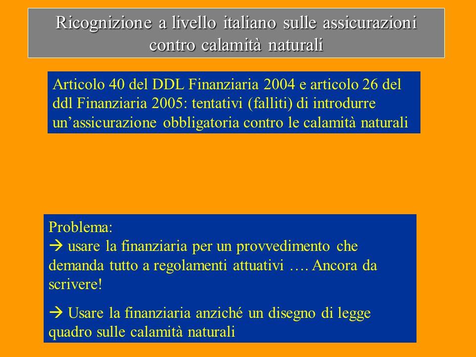 Ricognizione a livello italiano sulle assicurazioni contro calamità naturali Problema: usare la finanziaria per un provvedimento che demanda tutto a r
