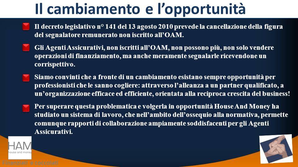 Finanziati e coccolati Il cambiamento e lopportunità Il decreto legislativo n° 141 del 13 agosto 2010 prevede la cancellazione della figura del segnalatore remunerato non iscritto allOAM.