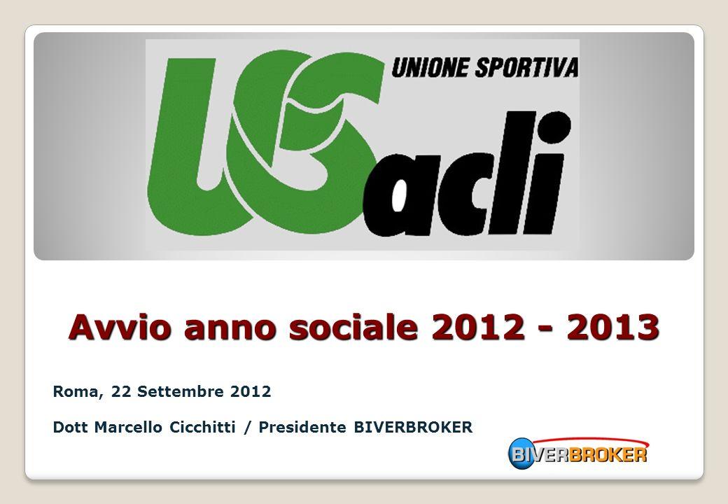 Avvio anno sociale 2012 - 2013 Roma, 22 Settembre 2012 Dott Marcello Cicchitti / Presidente BIVERBROKER