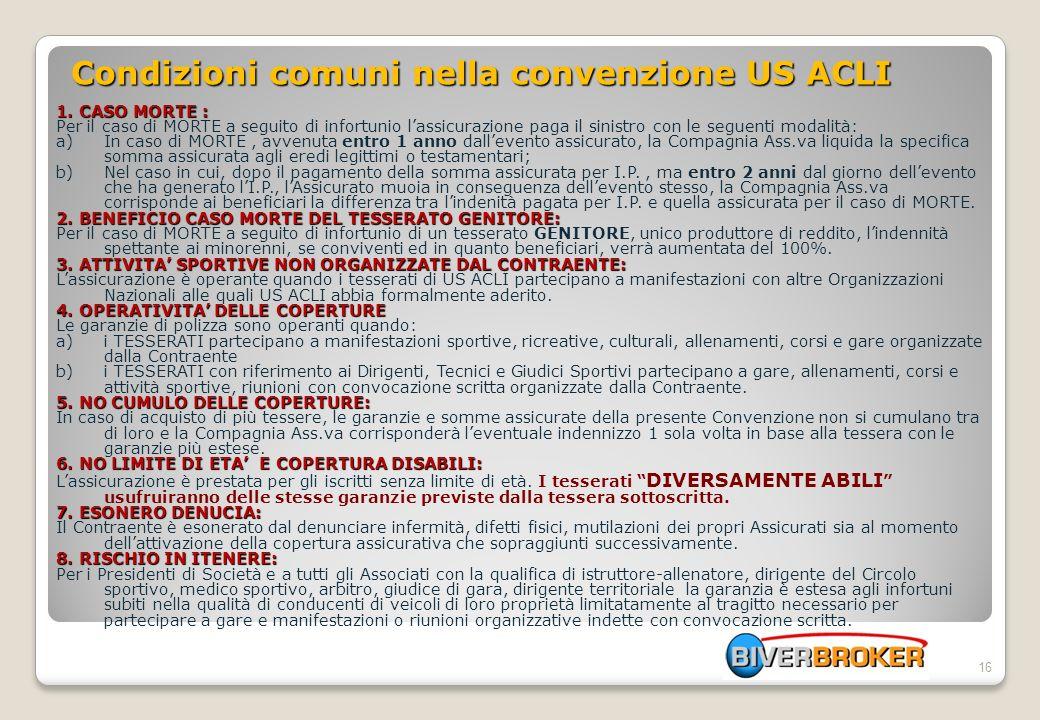 16 Condizioni comuni nella convenzione US ACLI 1. CASO MORTE : Per il caso di MORTE a seguito di infortunio lassicurazione paga il sinistro con le seg