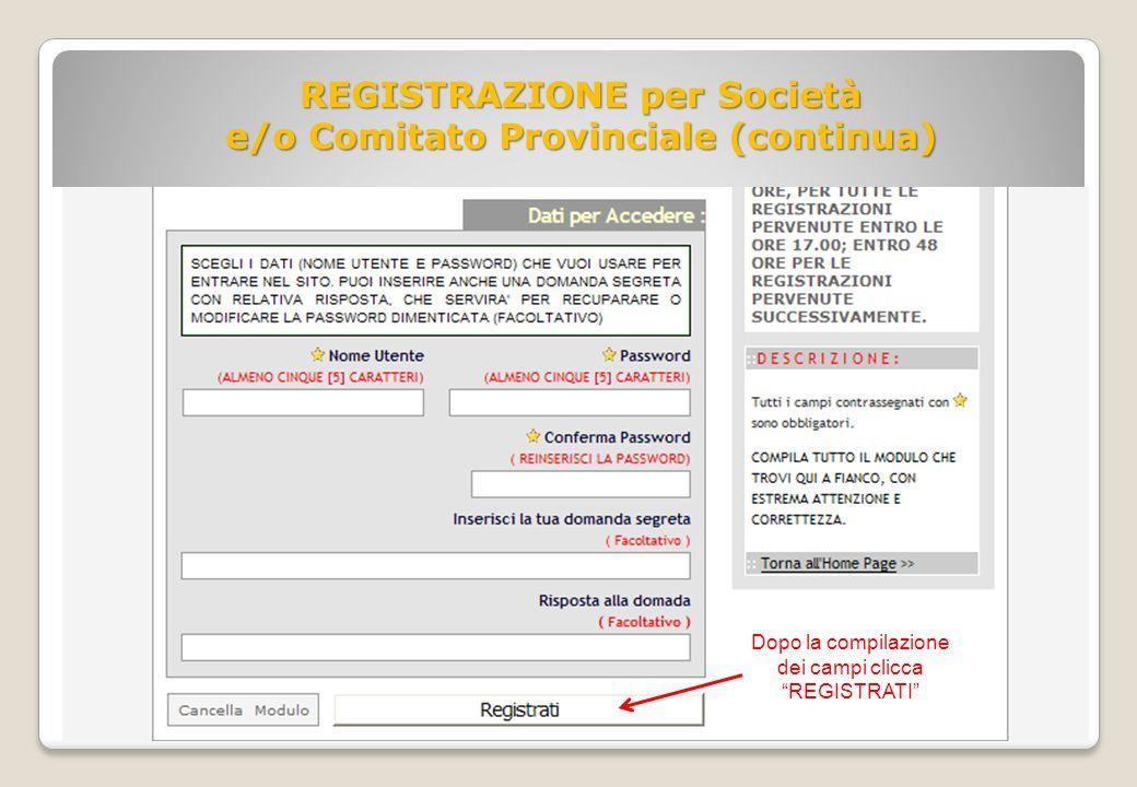 REGISTRAZIONE per Società e/o Comitato Provinciale (continua) Dopo la compilazione dei campi clicca REGISTRATI