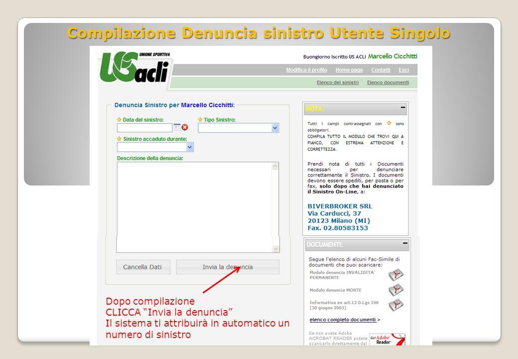 Compilazione Denuncia sinistro Utente Singolo Dopo compilazione CLICCA Invia la denuncia Il sistema ti attribuirà in automatico un numero di sinistro