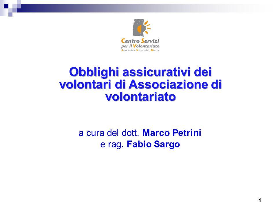 a cura del dott. Marco Petrini e rag. Fabio Sargo 1 Obblighi assicurativi dei volontari di Associazione di volontariato