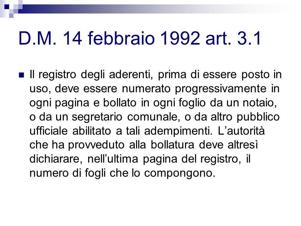 D.M. 14 febbraio 1992 art. 3.1 Il registro degli aderenti, prima di essere posto in uso, deve essere numerato progressivamente in ogni pagina e bollat