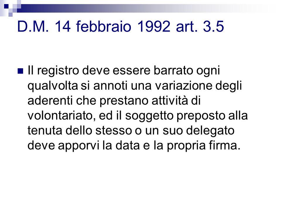 D.M. 14 febbraio 1992 art. 3.5 Il registro deve essere barrato ogni qualvolta si annoti una variazione degli aderenti che prestano attività di volonta