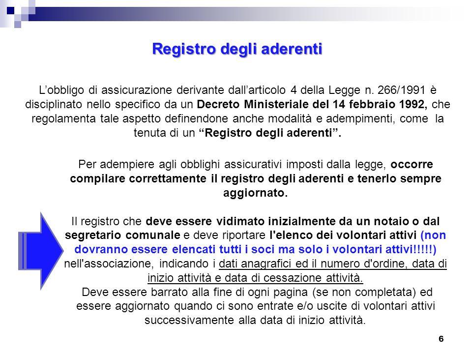 Registro degli aderenti Lobbligo di assicurazione derivante dallarticolo 4 della Legge n. 266/1991 è disciplinato nello specifico da un Decreto Minist