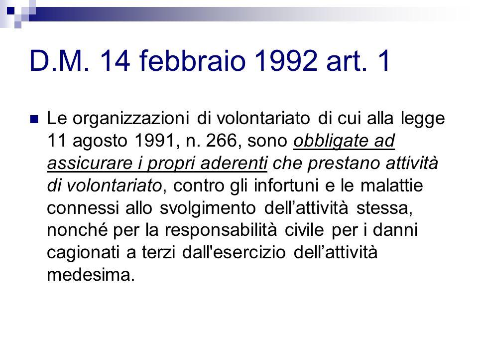 D.M. 14 febbraio 1992 art. 1 Le organizzazioni di volontariato di cui alla legge 11 agosto 1991, n. 266, sono obbligate ad assicurare i propri aderent