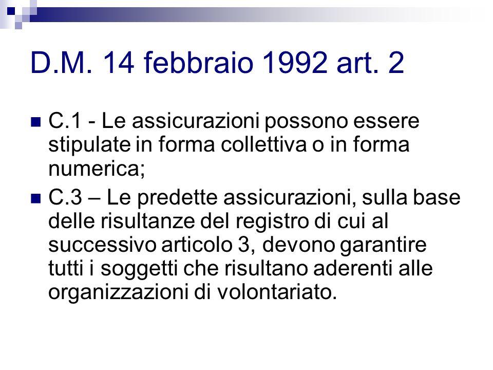 D.M. 14 febbraio 1992 art. 2 C.1 - Le assicurazioni possono essere stipulate in forma collettiva o in forma numerica; C.3 – Le predette assicurazioni,