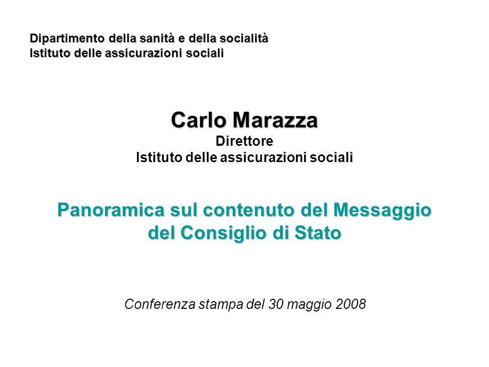 Dipartimento della sanità e della socialità Istituto delle assicurazioni sociali Carlo Marazza Direttore Istituto delle assicurazioni sociali Panoramica sul contenuto del Messaggio del Consiglio di Stato Conferenza stampa del 30 maggio 2008