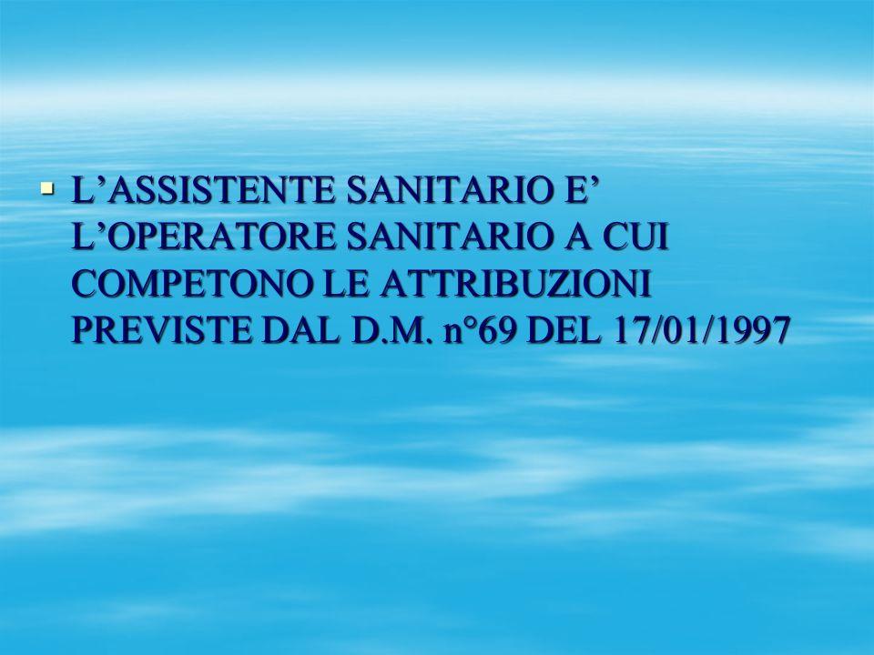 LASSISTENTE SANITARIO E LOPERATORE SANITARIO A CUI COMPETONO LE ATTRIBUZIONI PREVISTE DAL D.M. n°69 DEL 17/01/1997 LASSISTENTE SANITARIO E LOPERATORE