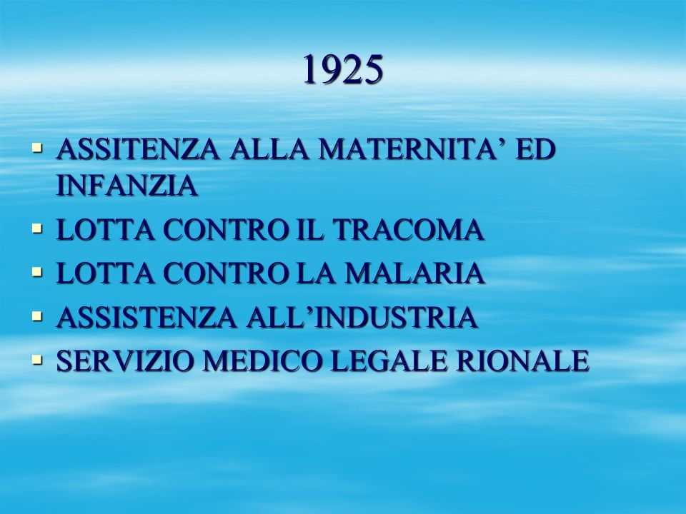 1925 ASSITENZA ALLA MATERNITA ED INFANZIA ASSITENZA ALLA MATERNITA ED INFANZIA LOTTA CONTRO IL TRACOMA LOTTA CONTRO IL TRACOMA LOTTA CONTRO LA MALARIA