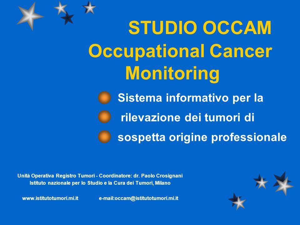 STUDIO OCCAM Occupational Cancer Monitoring Sistema informativo per la rilevazione dei tumori di sospetta origine professionale Unità Operativa Regist