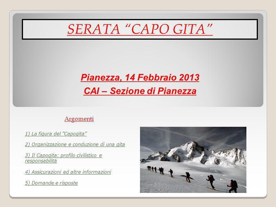 2) Organizzazione e conduzione di una gita SERATA CAPO GITA Pianezza, 14 Febbraio 2013 CAI – Sezione di Pianezza Argomenti 3) Il Capogita: profilo civ