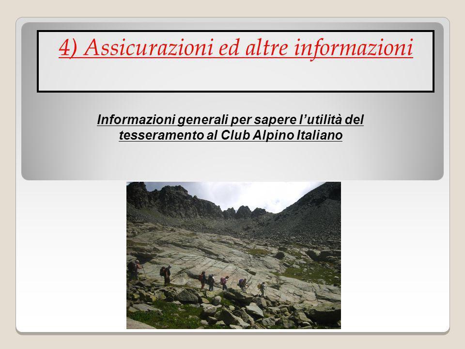 4) Assicurazioni ed altre informazioni Informazioni generali per sapere lutilità del tesseramento al Club Alpino Italiano