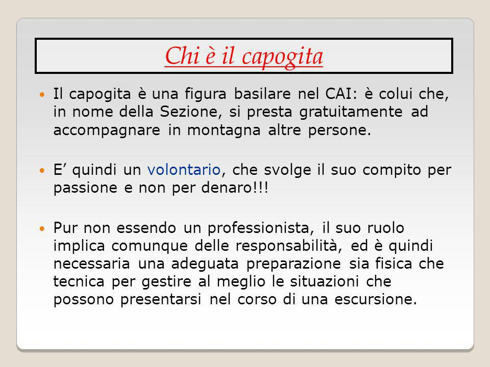 Il capogita è una figura basilare nel CAI: è colui che, in nome della Sezione, si presta gratuitamente ad accompagnare in montagna altre persone. E qu