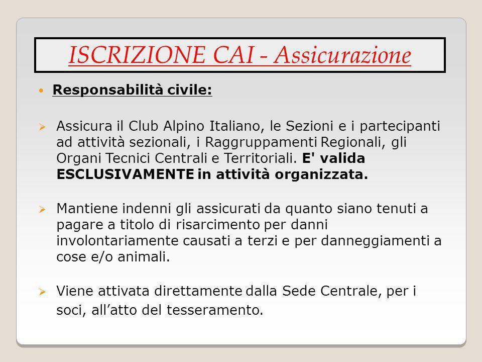 Responsabilità civile: Assicura il Club Alpino Italiano, le Sezioni e i partecipanti ad attività sezionali, i Raggruppamenti Regionali, gli Organi Tec