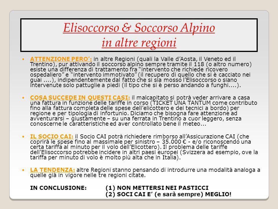 ATTENZIONE PERO: in altre Regioni (quali la Valle dAosta, il Veneto ed il Trentino), pur attivando il soccorso alpino sempre tramite il 118 (o altro n