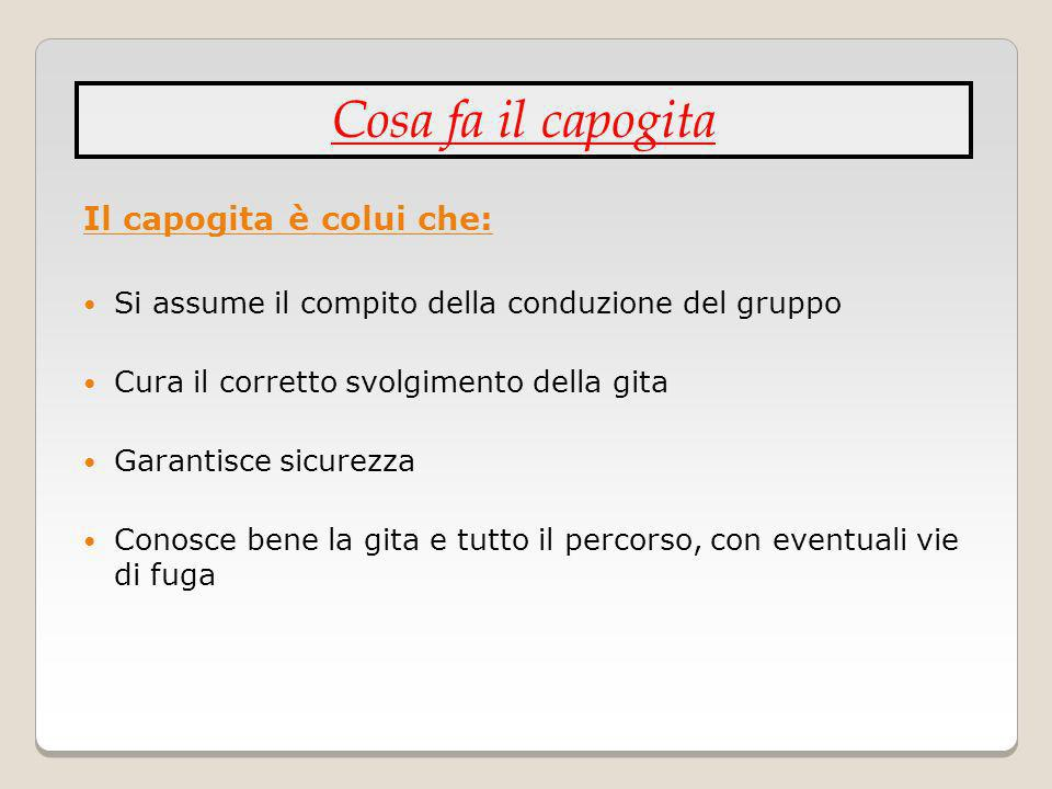 Leadership: il Capogita deve essere dotato di una autorevolezza riconosciuta dal gruppo: deve, alloccorrenza, sapersi e potersi imporre.
