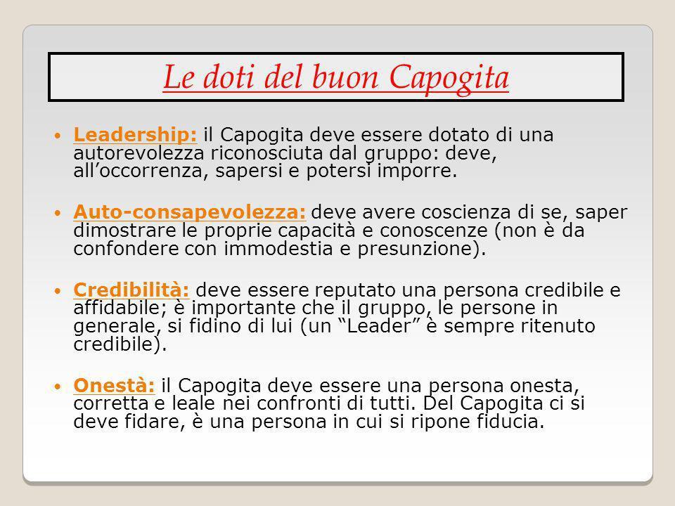 Leadership: il Capogita deve essere dotato di una autorevolezza riconosciuta dal gruppo: deve, alloccorrenza, sapersi e potersi imporre. Auto-consapev