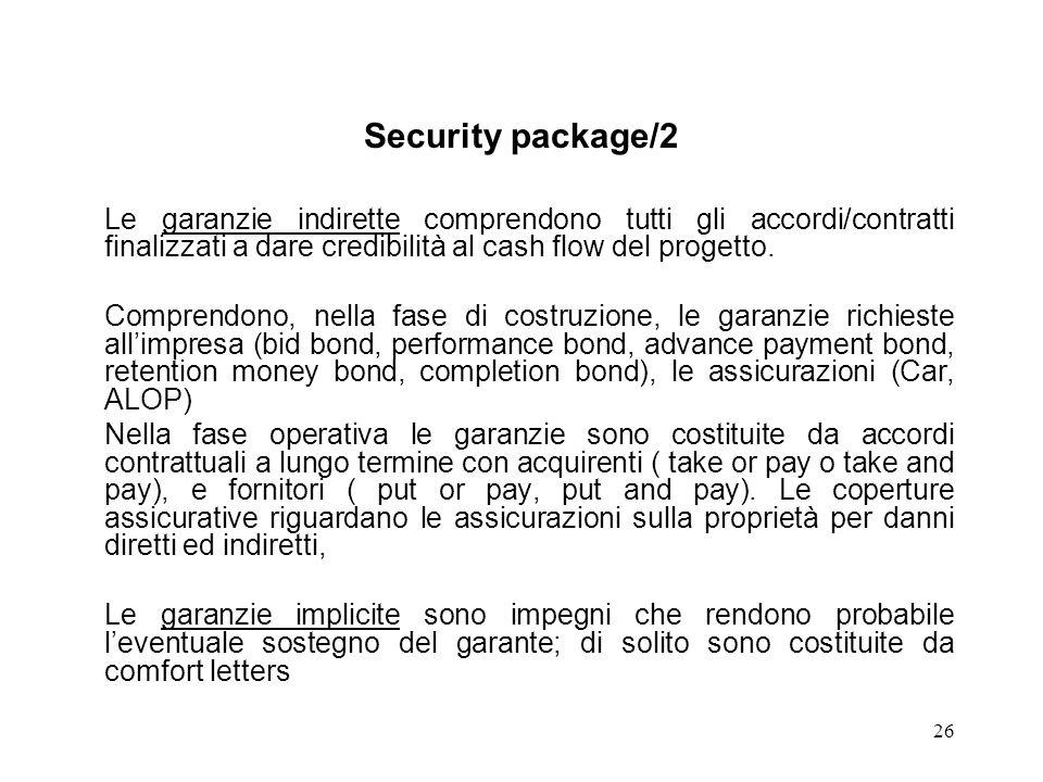 26 Security package/2 Le garanzie indirette comprendono tutti gli accordi/contratti finalizzati a dare credibilità al cash flow del progetto. Comprend