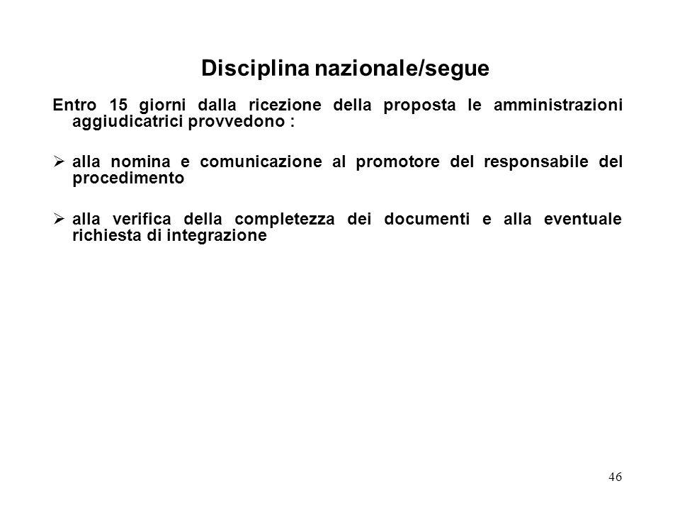 46 Disciplina nazionale/segue Entro 15 giorni dalla ricezione della proposta le amministrazioni aggiudicatrici provvedono : alla nomina e comunicazion