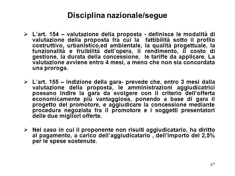 47 Disciplina nazionale/segue Lart. 154 – valutazione della proposta - definisce le modalità di valutazione della proposta fra cui la fattibilità sott