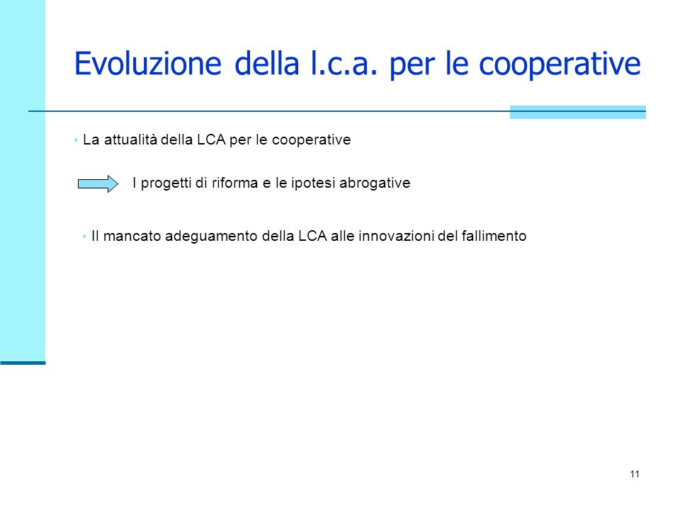 11 Evoluzione della l.c.a. per le cooperative I progetti di riforma e le ipotesi abrogative Il mancato adeguamento della LCA alle innovazioni del fall