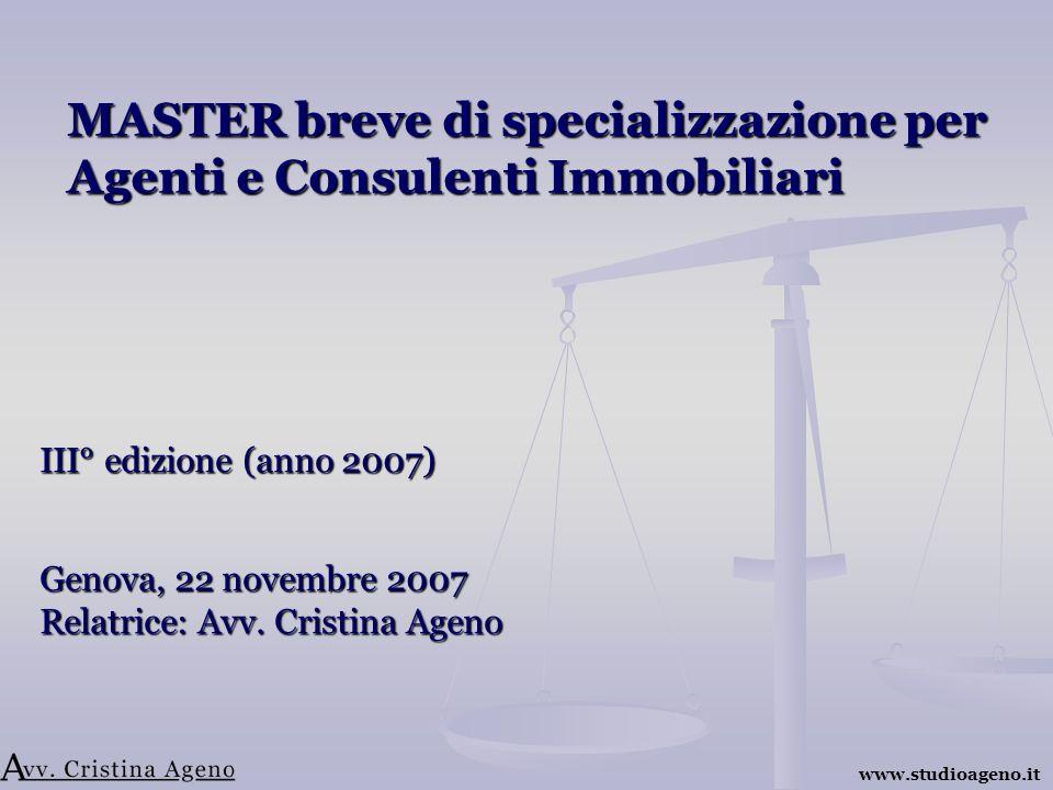 MASTER breve di specializzazione per Agenti e Consulenti Immobiliari III° edizione (anno 2007) Genova, 22 novembre 2007 Relatrice: Avv.