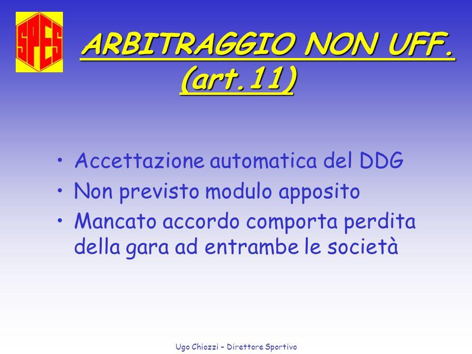 Ugo Chiozzi – Direttore Sportivo ARBITRAGGIO NON UFF. (art.11) ARBITRAGGIO NON UFF. (art.11) Accettazione automatica del DDG Non previsto modulo appos