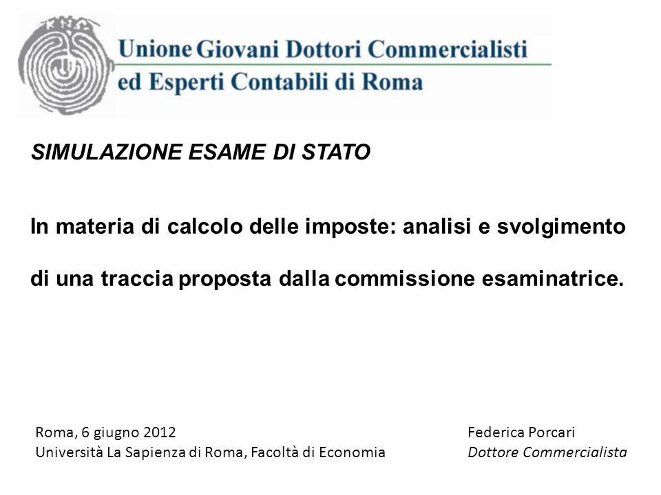 SIMULAZIONE ESAME DI STATO In materia di calcolo delle imposte: analisi e svolgimento di una traccia proposta dalla commissione esaminatrice. Roma, 6