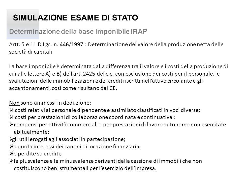 SIMULAZIONE ESAME DI STATO Determinazione della base imponibile IRAP Artt. 5 e 11 D.Lgs. n. 446/1997 : Determinazione del valore della produzione nett