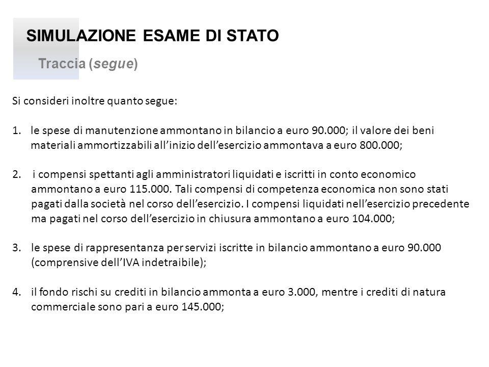 SIMULAZIONE ESAME DI STATO Traccia (segue) Si consideri inoltre quanto segue: 1.le spese di manutenzione ammontano in bilancio a euro 90.000; il valor