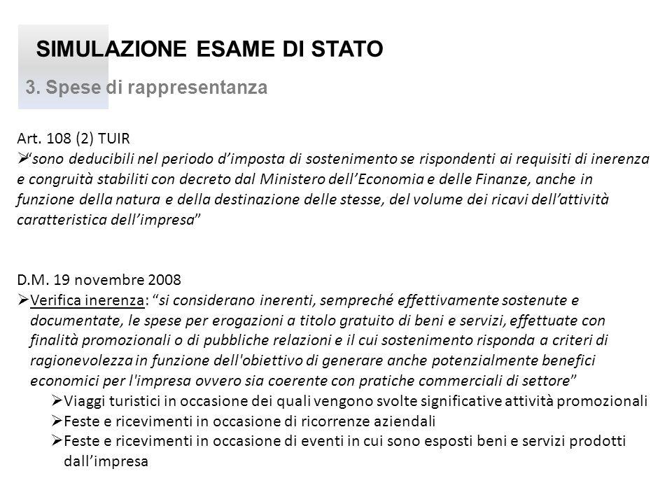 SIMULAZIONE ESAME DI STATO 3. Spese di rappresentanza Art. 108 (2) TUIR sono deducibili nel periodo dimposta di sostenimento se rispondenti ai requisi