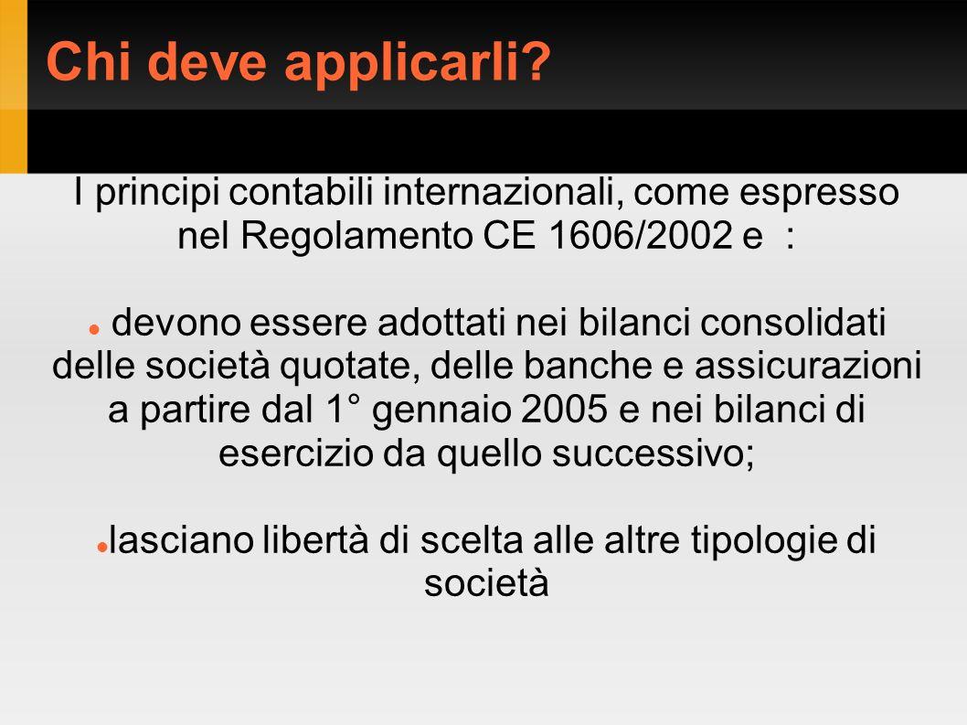 Chi deve applicarli? I principi contabili internazionali, come espresso nel Regolamento CE 1606/2002 e : devono essere adottati nei bilanci consolidat
