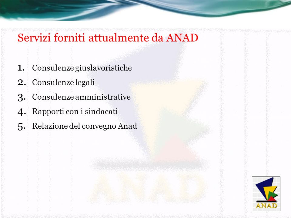 Servizi forniti attualmente da ANAD 1. Consulenze giuslavoristiche 2.