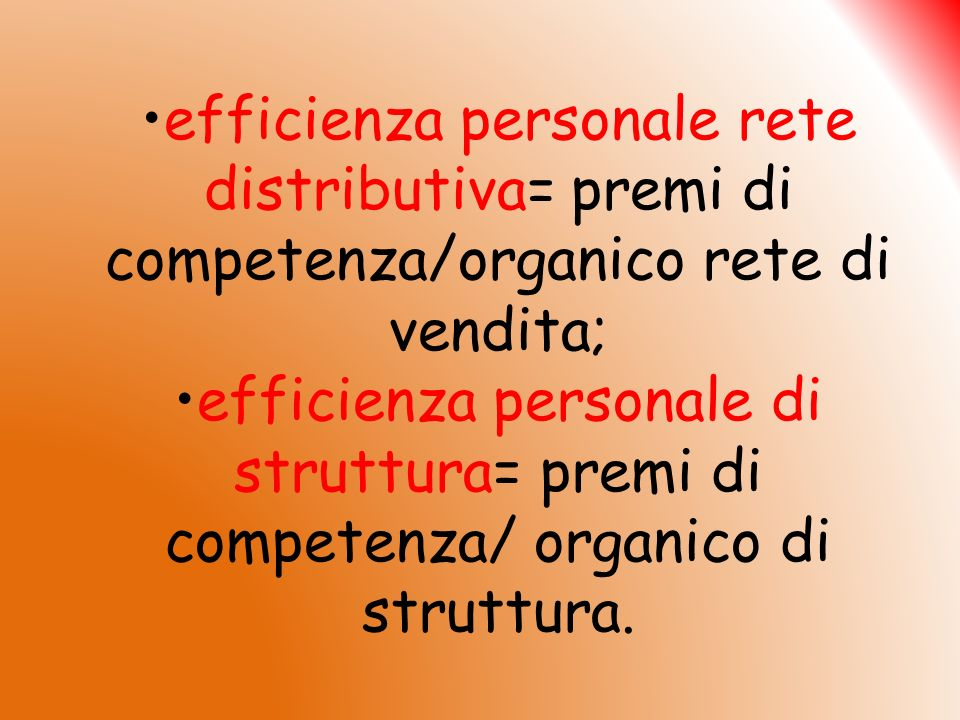 efficienza personale rete distributiva= premi di competenza/organico rete di vendita;efficienza personale di struttura= premi di competenza/ organico