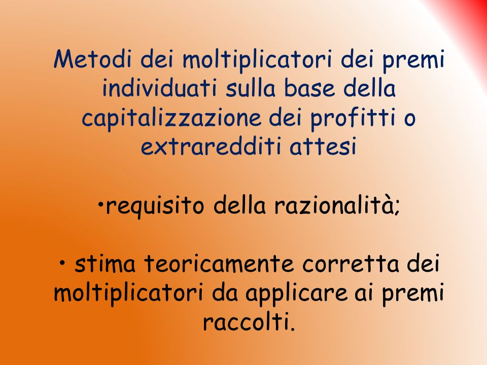 Metodi dei moltiplicatori dei premi individuati sulla base della capitalizzazione dei profitti o extraredditi attesi requisito della razionalità; stim