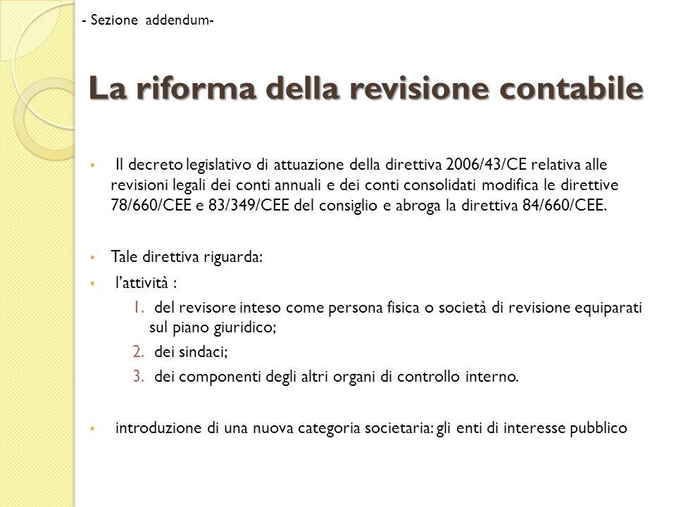La riforma della revisione contabile La direttiva ha comportato numerosi modifiche nel codice civile; la principale riguarda la sostituzione degli art.