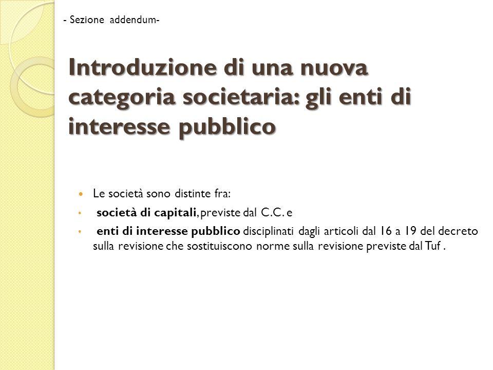 Introduzione di una nuova categoria societaria: gli enti di interesse pubblico Le società sono distinte fra: società di capitali, previste dal C.C.
