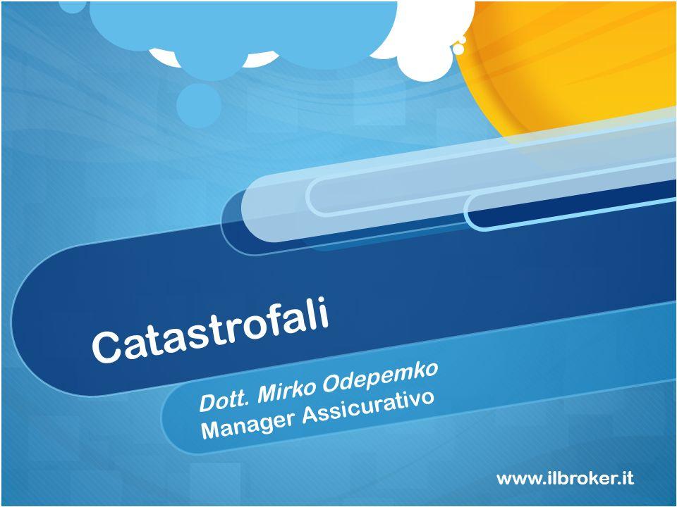 Catastrofali Dott. Mirko Odepemko Manager Assicurativo www.ilbroker.it