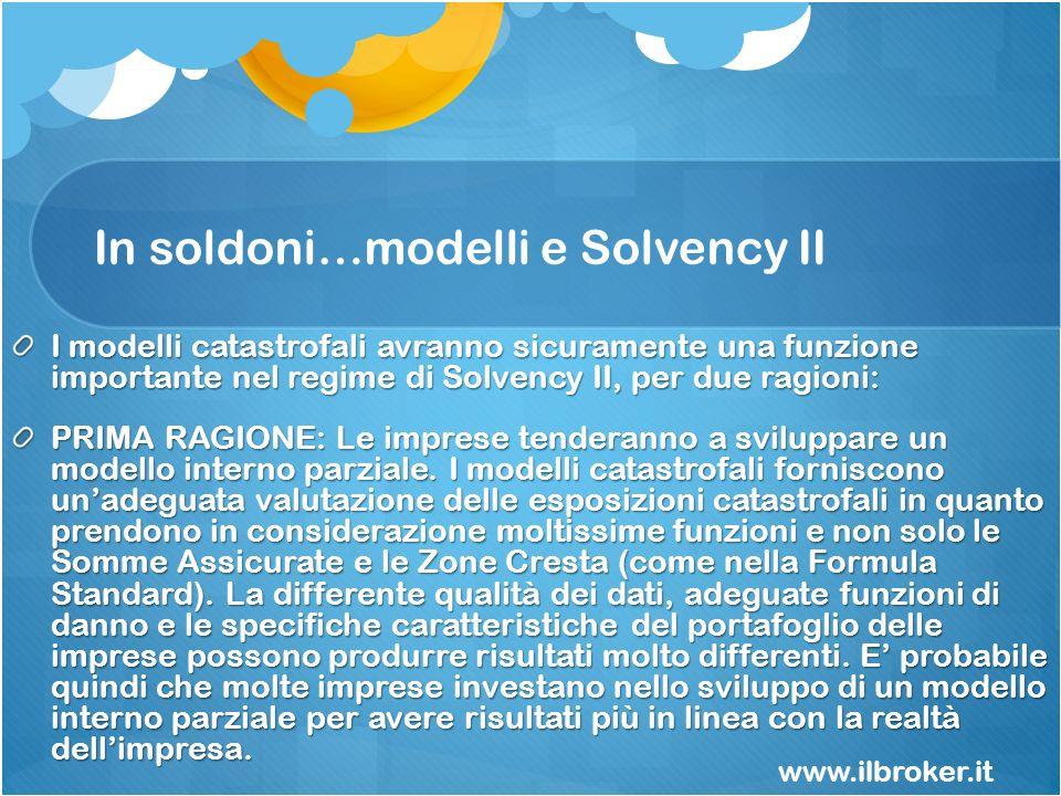 In soldoni…modelli e Solvency II I modelli catastrofali avranno sicuramente una funzione importante nel regime di Solvency II, per due ragioni: PRIMA