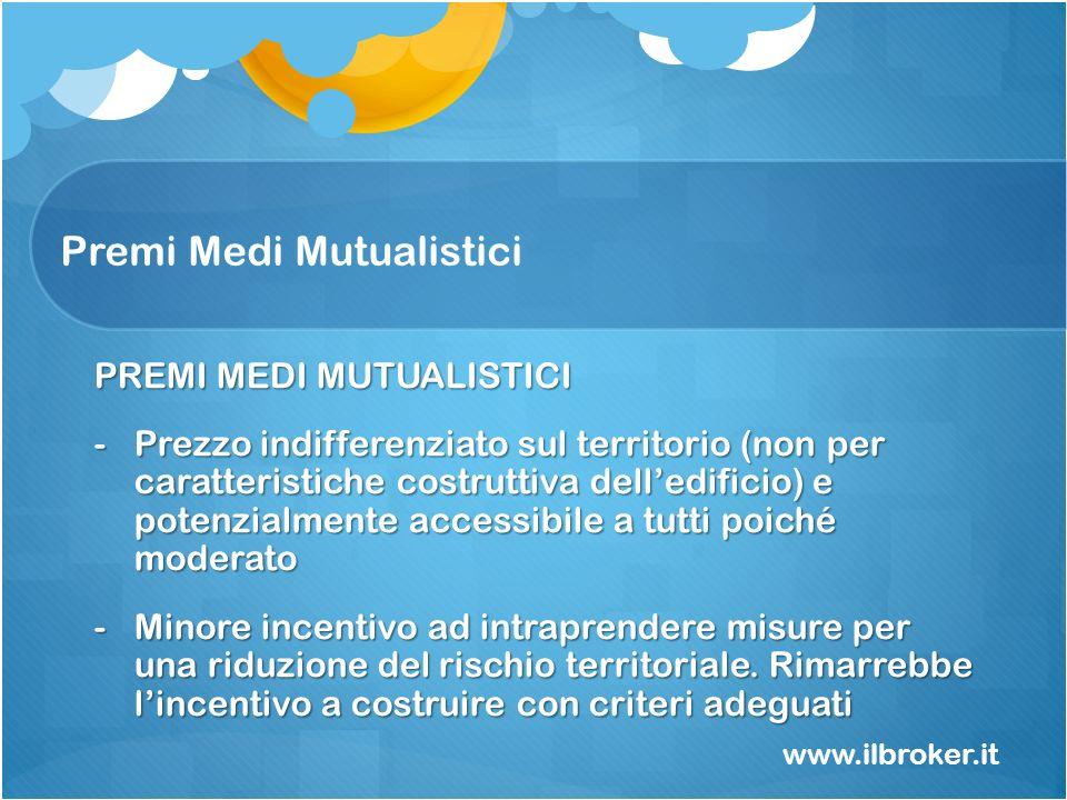Premi Medi Mutualistici www.ilbroker.it PREMI MEDI MUTUALISTICI -Prezzo indifferenziato sul territorio (non per caratteristiche costruttiva delledific