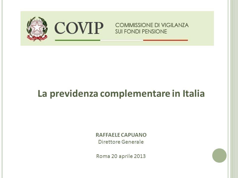 La previdenza complementare in Italia RAFFAELE CAPUANO Direttore Generale Roma 20 aprile 2013