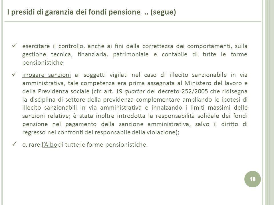 18 I presidi di garanzia dei fondi pensione.. (segue) esercitare il controllo, anche ai fini della correttezza dei comportamenti, sulla gestione tecni