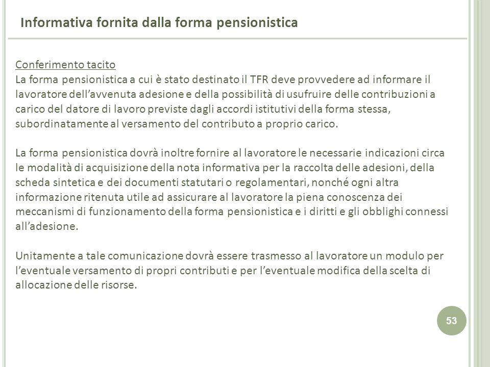 53 Conferimento tacito La forma pensionistica a cui è stato destinato il TFR deve provvedere ad informare il lavoratore dellavvenuta adesione e della