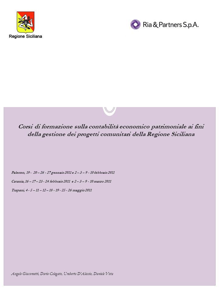 Giornata 1 – Introduzione alla contabilità economico patrimoniale Docenti: Angelo Giacometti, Daniele Vota Palermo, 20 gennaio 2011 ore 8,00 – 14,30 Catania, 17 febbraio 2011 ore 8,00 – 14,30 1.