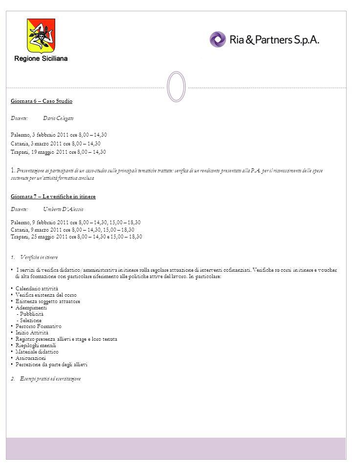 Giornata 8 – Esercitazione pratica e conclusione del corso Docenti: Angelo Giacometti, Umberto DAlessio Palermo, 10 febbraio 2011 ore 8,00 – 14,30 Catania, 10 marzo 2011 ore 8,00 – 14,30 Trapani, 26 maggio 2011 ore 8,00 – 14,30 1.