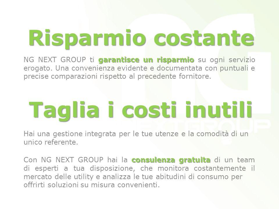 Risparmio costante garantisce un risparmio NG NEXT GROUP ti garantisce un risparmio su ogni servizio erogato. Una convenienza evidente e documentata c